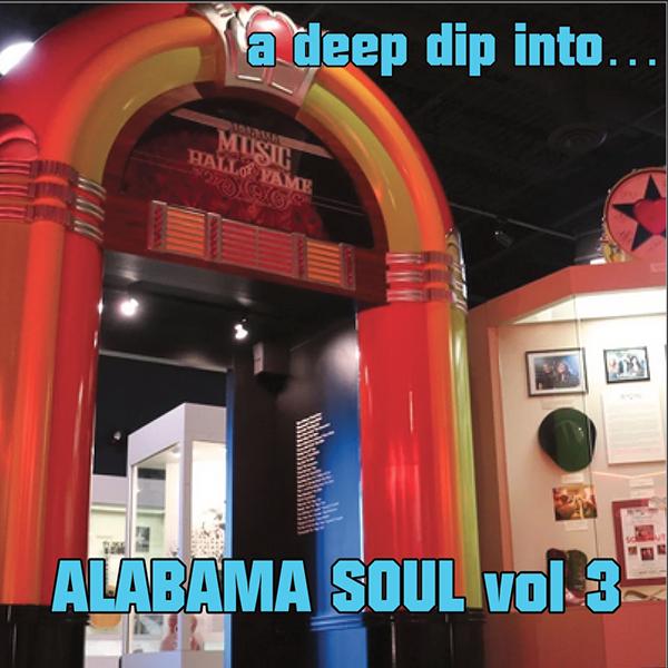 Deep Dip Into Alabama Soul Vol 3